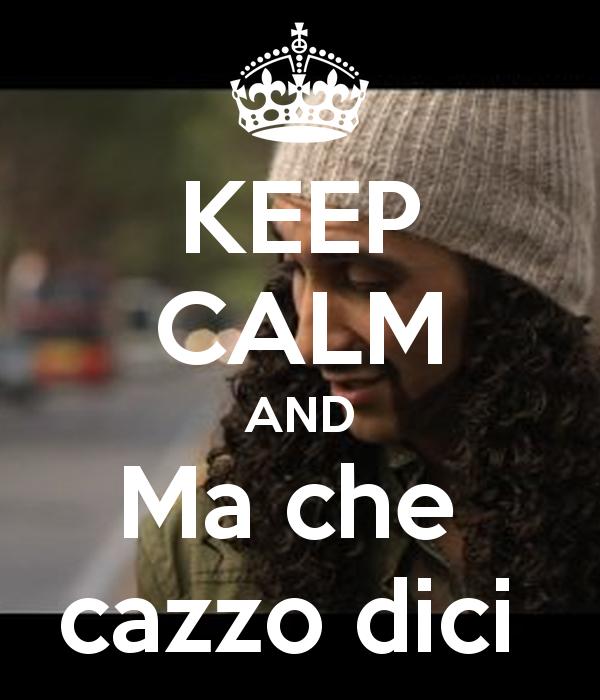 keep-calm-and-ma-che-cazzo-dici